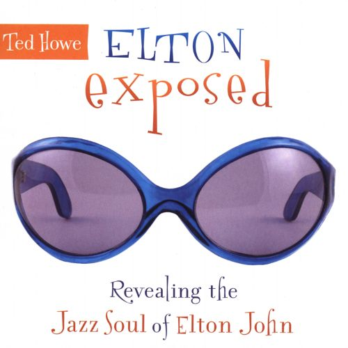 Ted Howe Elton Exposed