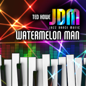 Ted Howe - Watermelon Man